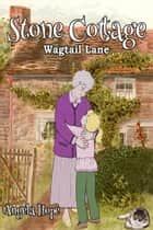 Stone Cottage. Wagtail Lane ebook by Angela Hope