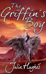 The Griffin's Boy ebook by Julia Hughes