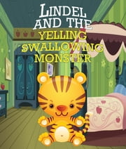 Lindel & the Yelling, Swallowing Monster - Children's Books and Bedtime Stories For Kids Ages 3-8 for Good Morals ebook by Speedy Publishing