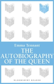 The Autobiography of The Queen ebook by Emma Tennant