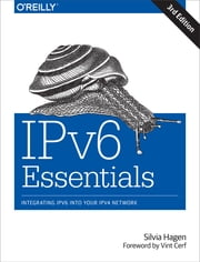 IPv6 Essentials - Integrating IPv6 into Your IPv4 Network ebook by Silvia Hagen