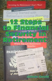 12 Steps to Financial Security in Retirement ebook by James Gould