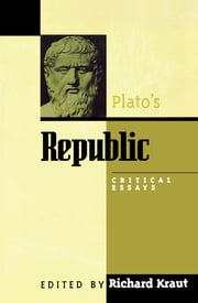 Plato's Republic - Critical Essays ebook by Richard Kraut