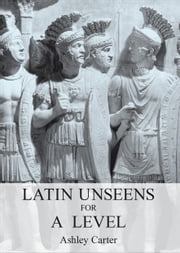Latin Unseens for A Level ebook by Ashley Carter
