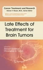 Late Effects of Treatment for Brain Tumors ebook by Stewart Goldman,Christopher D. Turner