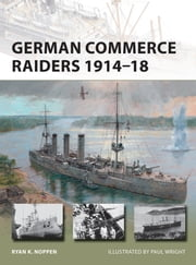 German Commerce Raiders 1914?18 ebook by Ryan K. Noppen,Mr Paul Wright