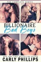 Billionaire Bad Boys - The Complete Series ebook by Carly Phillips