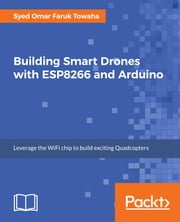 Building Smart Drones with ESP8266 and Arduino ebook by Syed Omar Faruk Towaha