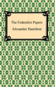 The Federalist Papers ebook by Alexander Hamilton
