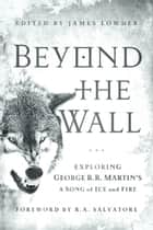 Beyond the Wall ebook by James Lowder,R. A. Salvatore,Daniel Abraham,Linda Antonsson,Elio M Garcia Jr.,Myke Cole,Brent Hartinger,John  Jos. Miller,Alyssa Rosenberg,Jesse Scoble,Caroline Spector,Matt Staggs,Susan Vaught,Ned Vizzini,Gary Westfahl,Adam Whitehead,Andrew Zimmerman Jones