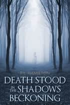 Death Stood in the Shadows Beckoning ebook by