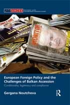 European Foreign Policy and the Challenges of Balkan Accession ebook by Gergana Noutcheva