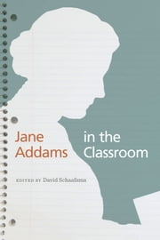 Jane Addams in the Classroom ebook by