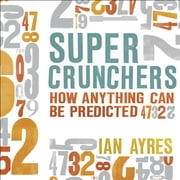 Super Crunchers - How Anything Can Be Predicted audiobook by Ian Ayres