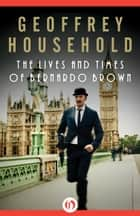 The Lives and Times of Bernardo Brown ebook by Geoffrey Household