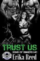 Trust Us - Sons of Sinners, #5 ebook by Erika Reed