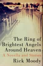 The Ring of Brightest Angels Around Heaven ebook by Rick Moody