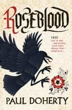 Roseblood - A gripping tale of a turbulent era in English history ebook by Paul Doherty