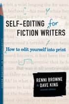 Self-Editing for Fiction Writers, Second Edition - How to Edit Yourself Into Print ebook by Renni Browne, Dave King