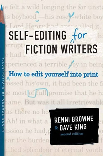 Self-Editing for Fiction Writers, Second Edition - How to Edit Yourself Into Print eBook by Renni Browne,Dave King