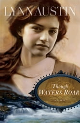 Though Waters Roar ebook by Lynn Austin