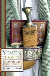 Yemen Chronicle - An Anthropology of War and Mediation ebook by Steven C. Caton