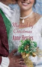 Married by Christmas ebook by Anne Herries