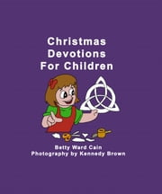 Christmas Devotions For Children ebook by Betty Ward Cain