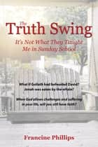The Truth Swing ebook by Francine Phillips