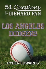 51 Questions for the Diehard Fan: Los Angeles Dodgers ebook by Ryder Edwards