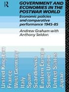 Government and Economies in the Postwar World ebook by Andrew Graham,Anthony Seldon