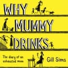 Why Mummy Drinks: Sunday Times Bestseller audiobook by Gill Sims, Gabrielle Glaister
