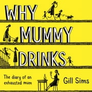 Why Mummy Drinks audiobook by Gill Sims