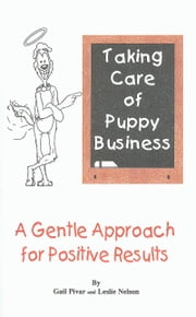 TAKING CARE OF PUPPY BUSINESS ebook by Gail Pivar,Leslie Nelson