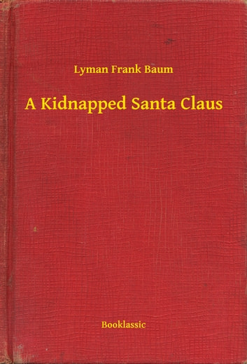 A Kidnapped Santa Claus ebook by Lyman Frank Baum