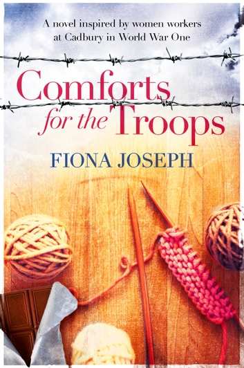 Comforts For The Troops - A novel inspired by women workers at Cadbury in World War One ebook by Fiona Joseph