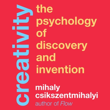 Creativity - The Psychology of Discovery and Invention audiobook by Mihaly Csikszentmihalyi