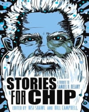Stories for Chip - A Tribute to Samuel R. Delany ebook by Nisi Shawl,Bill Campbell