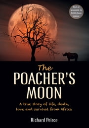 The Poacher's Moon - A true story of life, death, love and survival from South Africa's Western Cape ebook by Richard Peirce