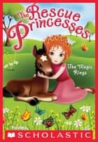 Rescue Princesses #6: The Magic Rings ebook by Paula Harrison