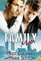 Family Man ebook by Heidi Cullinan,Marie Sexton