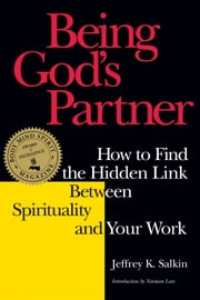 Being God's Partner - How to Find the Hidden Link between Spirituality and Your Work ebook by Rabbi Jeffrey K. Salkin,Norman Lear