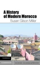 A History of Modern Morocco ebook by Susan Gilson Miller