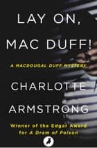 Lay On, Mac Duff! ebook by Charlotte Armstrong
