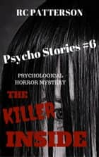 "Psychological Horror Mystery: ""The Killer Inside"" ebook by RC Patterson"