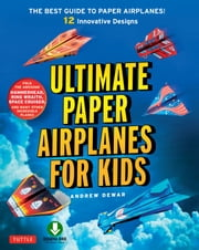 Ultimate Paper Airplanes for Kids - The Best Guide to Paper Airplanes (Downloadable Material Included) ebook by Andrew Dewar,Konstantin Vints