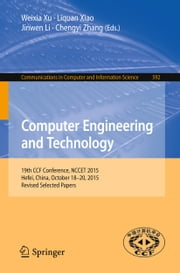 Computer Engineering and Technology - 19th CCF Conference, NCCET 2015, Hefei, China, October 18-20, 2015, Revised Selected Papers ebook by Weixia Xu,Liquan Xiao,Jinwen Li,Chengyi Zhang
