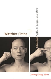 Whither China? - Intellectual Politics in Contemporary China ebook by Xudong Zhang,Gan Yang,Zhiyuan Cui,Wang Shaoguang,Wang Hui