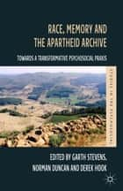 Race, Memory and the Apartheid Archive - Towards a Transformative Psychosocial Praxis eBook by G. Stevens, N. Duncan, D. Hook