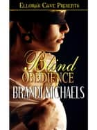 Blind Obedience ebook by Brandi Michaels
